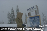 Joe Pokono: Goes Skiing - Part II