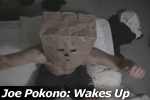 Joe Pokono: Wakes Up