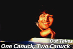 One Canuck, Two Canuck OUTTAKES